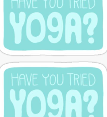 Have You Tried Yoga? Sticker