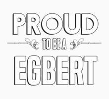 Proud to be a Egbert. Show your pride if your last name or surname is Egbert Kids Clothes