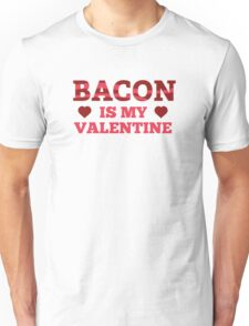 Bacon Is My Valentine Unisex T-Shirt