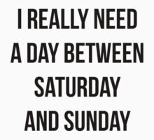 I Really Need A Day Between Saturday And Sunday Kids Clothes