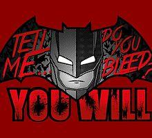 Batman DO YOU BLEED? YOU WILL by shaostudio