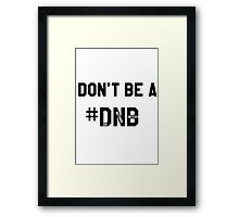 Don't be a do nothing bitch #dnb Framed Print