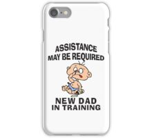 "New Dad ""Assistance May Be Required New Dad In Training"" iPhone Case/Skin"