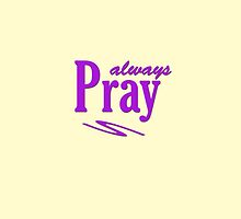 Pray Always #3 by don thomas