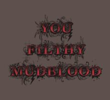 You Filthy Mudblood by Steve's Fun Designs