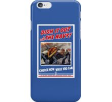 Dish It Out With The Navy -- WW2 iPhone Case/Skin