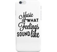 Music Is What Feelings Sound Like iPhone Case/Skin