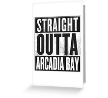 Straight Outta Arcadia Bay Greeting Card