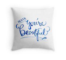 Hello, You're Beautiful Throw Pillow