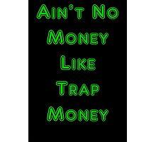 Ain't No Money Like Trap Money Photographic Print