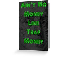 Ain't No Money Like Trap Money Benjamin Greeting Card