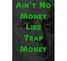 Ain't No Money Like Trap Money Benjamin Photographic Print