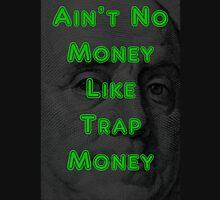 Ain't No Money Like Trap Money Benjamin Unisex T-Shirt