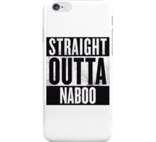 STRAIGHT OUTTA NABOO iPhone Case/Skin