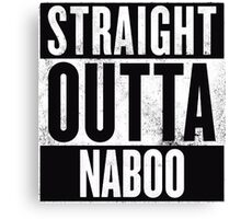 STRAIGHT OUTTA NABOO Canvas Print