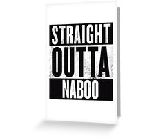 STRAIGHT OUTTA NABOO Greeting Card