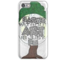 Earth without ART is just Eh iPhone Case/Skin