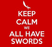 KEEP CALM - We All Have Swords by hocapontas