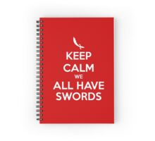 KEEP CALM - We All Have Swords Spiral Notebook