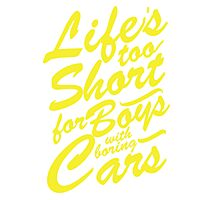 Life's too short for boys with boring cars Photographic Print