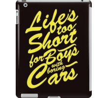 Life's too short for boys with boring cars iPad Case/Skin