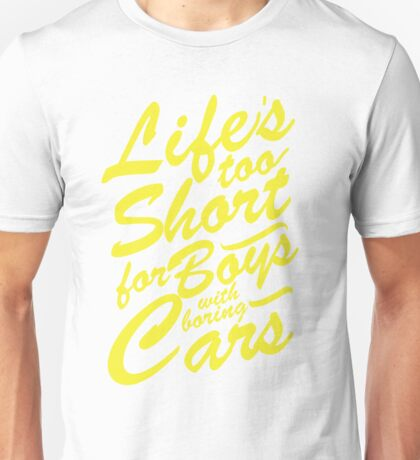 Life's too short for boys with boring cars Unisex T-Shirt