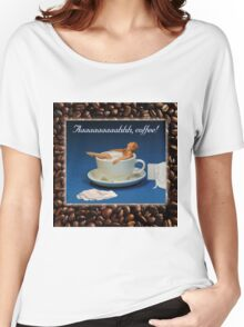 Aaahhh, coffee! Women's Relaxed Fit T-Shirt