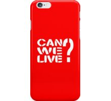 Can We Live? iPhone Case/Skin