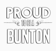 Proud to be a Bunton. Show your pride if your last name or surname is Bunton Kids Clothes