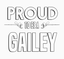 Proud to be a Gailey. Show your pride if your last name or surname is Gailey Kids Clothes