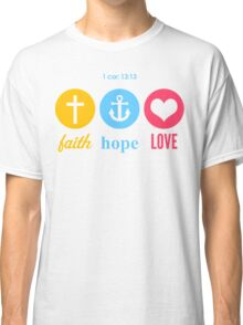 Faith, Hope & Love Classic T-Shirt