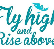 Fly High And Rise Above by theteeproject