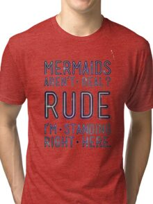 Rude. Mermaids are Real Tri-blend T-Shirt