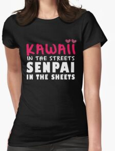 Kawaii in the streets. Senpai in the sheets Womens Fitted T-Shirt