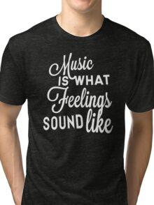 Music Is What Feelings Sound Like Tri-blend T-Shirt