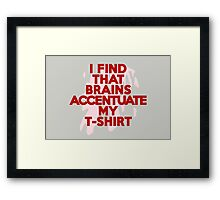 I find that brains accentuate my t-shirt Framed Print