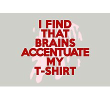 I find that brains accentuate my t-shirt Photographic Print