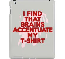 I find that brains accentuate my t-shirt iPad Case/Skin