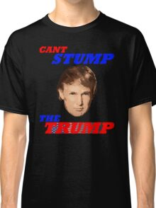 Can't Stump The Trump Classic T-Shirt