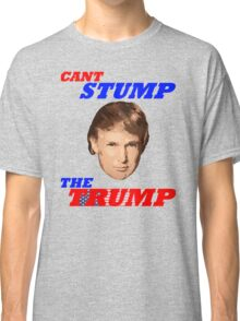 Can't Stump The Trump Classic T-Shirt