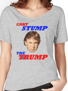 Can't Stump The Trump Women's Relaxed Fit T-Shirt