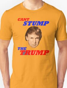 Can't Stump The Trump T-Shirt