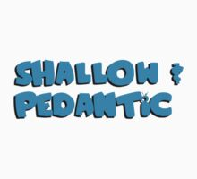 Shallow and Pedantic..Like Meatloaf by death2lois