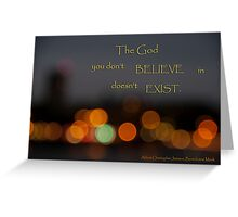 """The God you don't believe in... Greeting Card"