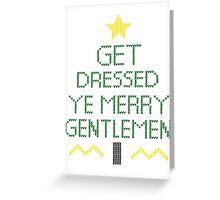 Get Dressed Ye Merry Gentlemen Greeting Card