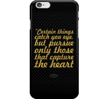 """certain things catch you eye, but pursue only those that capture the heart"" - ANCIENT INDIAN PROVERB iPhone Case/Skin"