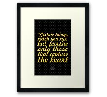 """certain things catch you eye, but pursue only those that capture the heart"" - ANCIENT INDIAN PROVERB Framed Print"