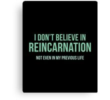 I Don't Believe In Reincarnation Canvas Print