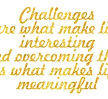 """""""Challenges are what make life interesting and overcoming them is what makes life meaningful"""" - JOSHUA A. MARINE Sticker"""