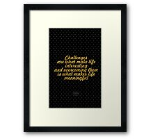 """Challenges are what make life interesting and overcoming them is what makes life meaningful"" - JOSHUA A. MARINE Framed Print"